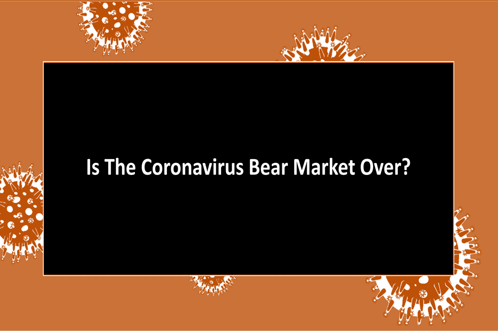 Is the Coronavirus Bear Market Over?